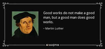 quote-good-works-do-not-make-a-good-man-but-a-good-man-does-good-works-martin-luther-66-20-13